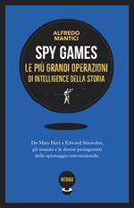 Spy games. Le più grandi operazioni d'intelligence della storia