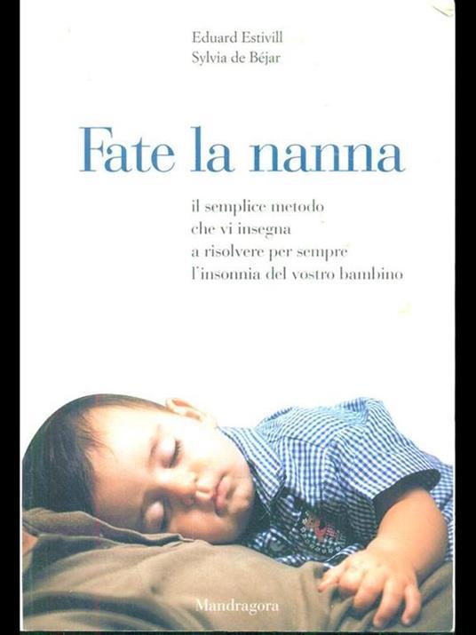 Fate la nanna. Il semplice metodo che vi insegna a risolvere per sempre l'insonnia del vostro bambino - Eduard Estivill,Sylvia de Béjar - copertina