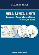 Vela senza limiti. Navigazione d'altura & patente nautica. Un corso, un metodo. Ediz. illustrata