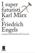 I super futuristi Karl Marx e Friedrich Engels. A proposito del Manifesto dei comunisti