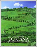 Toscana. Prodigio dell'uomo e della natura