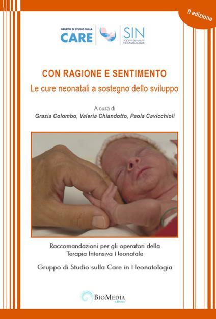 Con ragione e sentimento. Le cure neonatali a sostegno dello sviluppo. Raccomandazioni per gli operatori della terapia intensiva neonatale - Grazia Colombo,Valeria Chiandotto,Valeria Cavicchioli - copertina