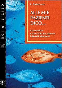 Alle mie pazienti dico... Informazione e auto-aiuto per superare i disturbi alimentari - Riccardo Dalle Grave - copertina