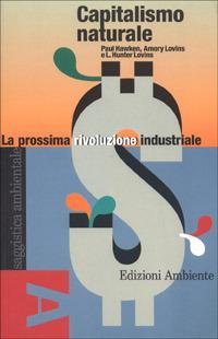 Capitalismo naturale. La prossima rivoluzione industriale - Amory B. Lovins,Paul Hawken,Hunter L. Lovins - copertina