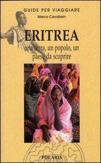 Eritrea. Una terra, un popolo, un paese da scoprire - Marco Cavallarin - copertina