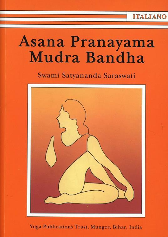 Asana Pranayama Mudra Bandha. Ediz. illustrata - Satyananda Paramahansa - copertina
