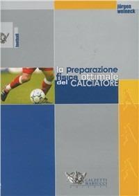 La preparazione fisica ottimale del calciatore - Jürgen Weineck - copertina