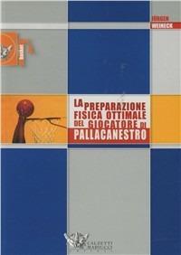 La preparazione fisica ottimale del giocatore di pallacanestro - Jürgen Weineck - copertina