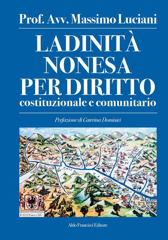 Ladinità nonesa per diritto costituzionale e comunitario. Ediz. integrale - Massimo Luciani - copertina