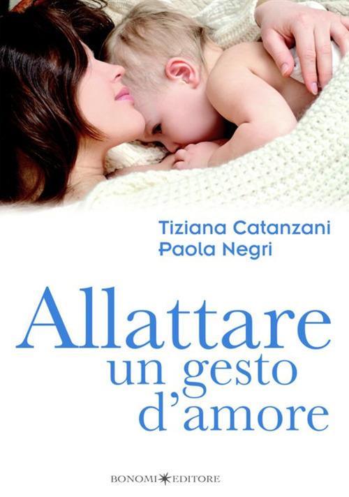 Allattare. Un gesto d'amore - Tiziana Catanzani,Paola Negri - copertina