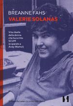 Valerie Solanas. Vita ribelle della donna che ha scritto SCUM (e sparato a Andy Warhol)