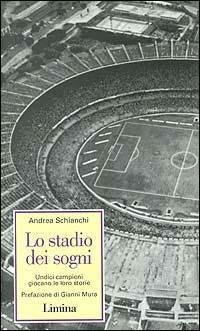 Lo stadio dei sogni. Undici campioni giocano la loro storia - Andrea Schianchi - copertina