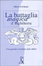 La battaglia magica d'Inghilterra. Una grande occultista sfida Hitler