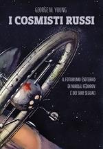 I cosmisti russi. Il futurismo esoterico di Nikolaj Fedorov e dei suoi seguaci