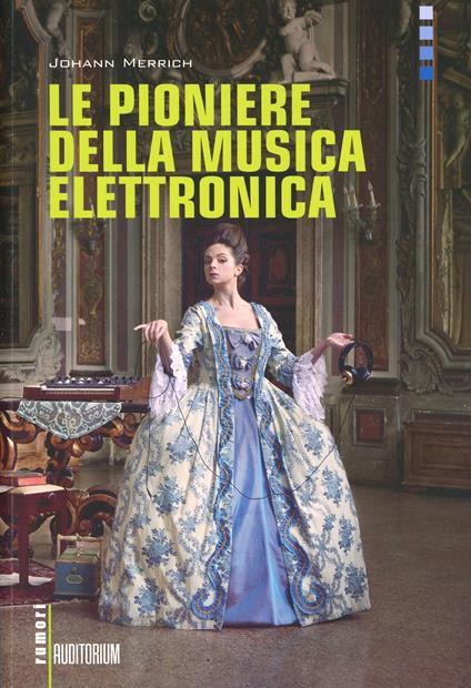Le pioniere della musica elettronica. Con CD Audio - Johann Merrich - copertina