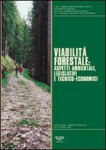 Viabilità forestale. Aspetti ambientali, legislativi e tecnico economici