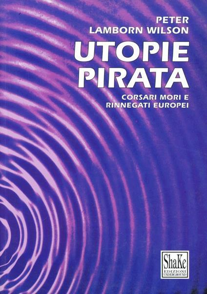 Utopie pirata. Corsari mori e rinnegati europei - Hakim Bey - copertina