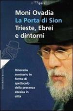 La porta di Sion. Trieste, ebrei e dintorni. Itinerario semiserio in forma di spettacolo della presenza ebraica in città