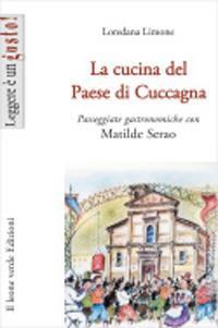 La cucina del Paese di Cuccagna. Passeggiate gastronomiche con Matilde Serao - Loredana Limone - copertina
