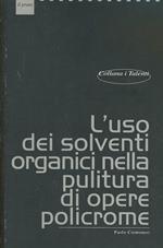 L' uso dei solventi organici nella pulitura di opere policrome