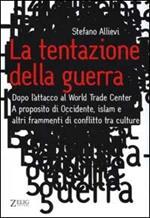 La tentazione della guerra. Dopo l'attacco al World Trade Center. A proposito di Occidente, Islam e altri frammenti di conflitto tra culture