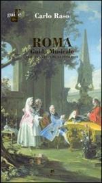 Roma. Guida musicale. Tutta la città in 34 itinerari