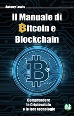 Il manuale di bitcoin e blockchain. Comprendere le criptovalute e le loro tecnologie. Ediz. bilingue