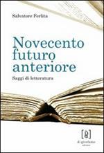 Novecento futuro anteriore. Saggi di letteratura