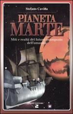 Pianeta Marte. Miti e realtà del futuro avamposto dell'umanità