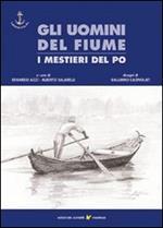 Gli uomini del fiume. I mestieri del Po. Vol. 1