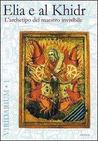 Elia e al Khidr. L'archetipo del maestro invisibile - copertina