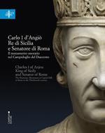 Carlo I d'Angiò, re di Sicilia e senatore di Roma. Il monumento onorario nel Campidoglio del Duecento. Ediz. multilingue