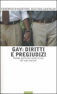 Gay: diritti e pregiudizi. Dialogo «galileiano» contro le tesi dei nuovi clericali - Federico D'Agostino,Sciltian Gastaldi - copertina