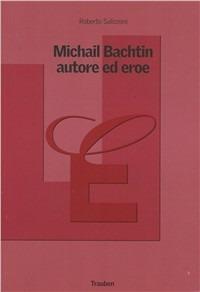 Michail Bachtin, autore ed eroe - Roberto Salizzoni - copertina
