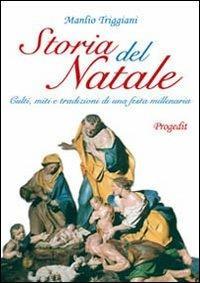 Storia del Natale. Culti, miti e tradizioni di una festa millenaria - Manlio Triggiani - copertina
