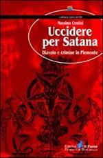 Uccidere per Satana. Diavolo e crimine in Piemonte