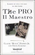 The pro-Il maestro. Lezioni di vita e di golf da mio padre