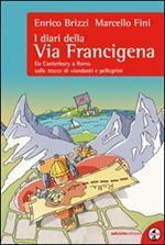 I diari della via Francigena. Da Canterbury a Roma sulle tracce di viandanti e pellegrini