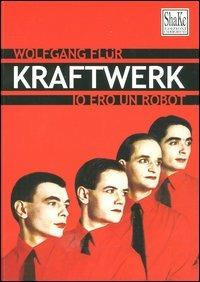 Kraftwerk. Io ero un robot - Wolfgang Flür - copertina