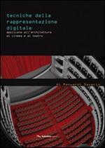 Tecniche della rappresentazione digitale applicate all'architettura, al cinema e al teatro. Ediz. illustrata