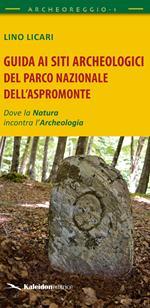 Guida ai siti archeologici del Parco Nazionale dell'Aspromonte. Dove la natura incontra l'archeologia
