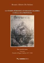 La stampa periodica di Reggio Calabria e della sua provincia. Due secoli di storia. Vol. 1: Periodici di Reggio Calabria 1817-1908.