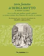 Storia fantastica del bergamotto di Reggio Calabria. Fra re in esilio, poeti, giardinieri, speziali e pasticcieri. La lunga storia dell'agrume più amato al mondo