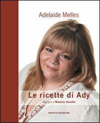 Le ricette di Ady - Adelaide Melles - copertina