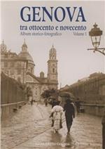 Genova tra Ottocento e Novecento. Album storico-fotografico. Vol. 1