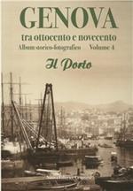 Genova tra Ottocento e Novecento. Album storico-fotografico. Vol. 4: Il porto.