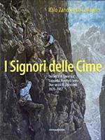 I signori delle cime. Dolomiti di Comelico, Sappada, Auronzo, Sesto. Due secoli di alpinismo 1820-2002