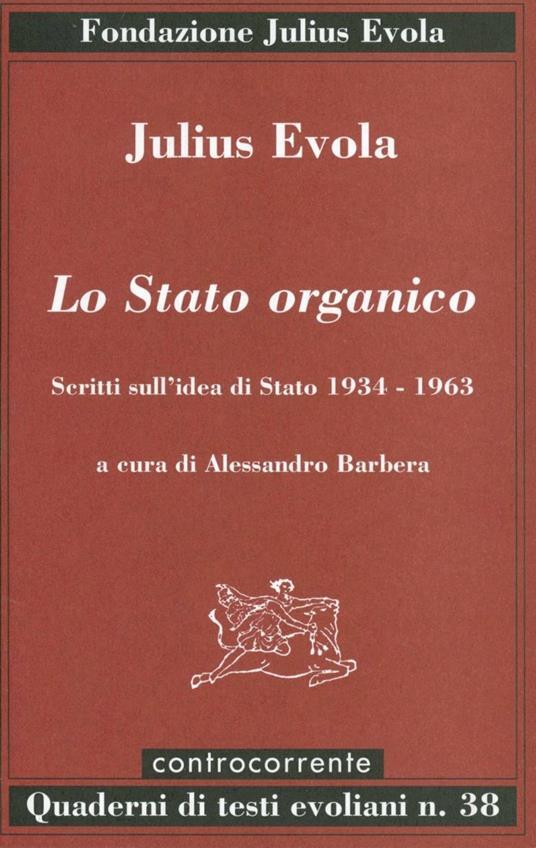 Lo Stato organico. Scritti sull'idea di Stato 1934-1963 - Julius Evola - copertina