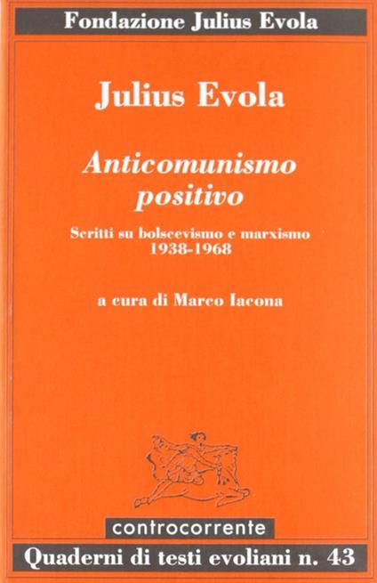 Anticomunismo positivo. Scritti su bolscevismo e marxismo (1938-1968) - Julius Evola - copertina