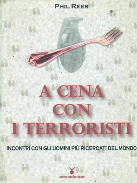 A cena con i terroristi. Incontri con gli uomini più ricercati del mondo - Phil Rees - copertina